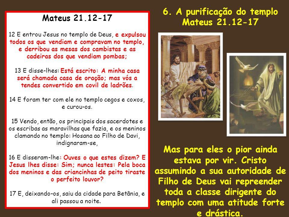 Mateus 21.12-17 12 E entrou Jesus no templo de Deus, e expulsou todos os que vendiam e compravam no templo, e derribou as mesas dos cambistas e as cad