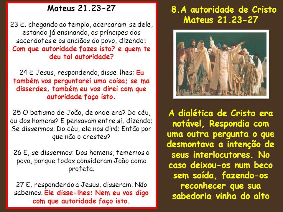 Mateus 21.23-27 23 E, chegando ao templo, acercaram-se dele, estando já ensinando, os príncipes dos sacerdotes e os anciãos do povo, dizendo: Com que