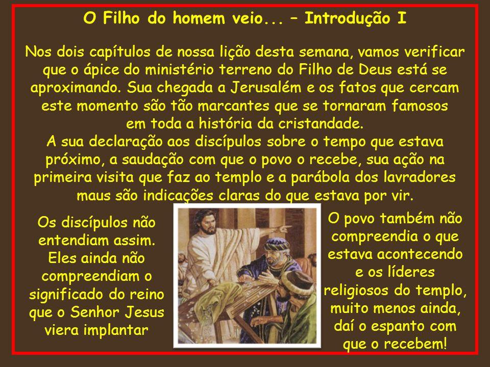 O Filho do homem veio... – Introdução I Nos dois capítulos de nossa lição desta semana, vamos verificar que o ápice do ministério terreno do Filho de