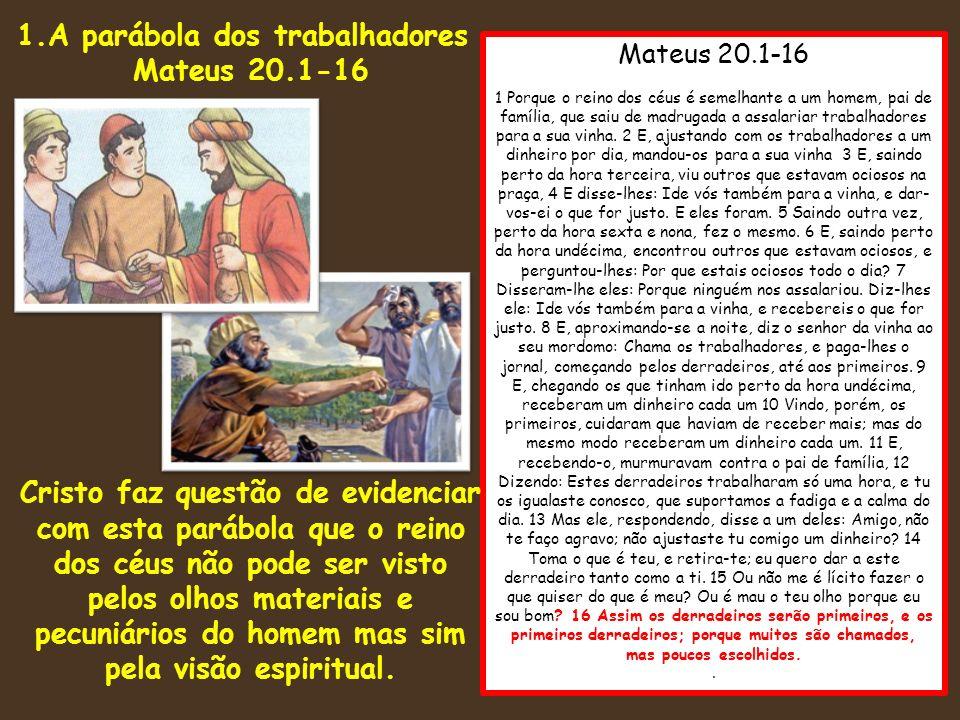 Mateus 20.1-16 1 Porque o reino dos céus é semelhante a um homem, pai de família, que saiu de madrugada a assalariar trabalhadores para a sua vinha. 2