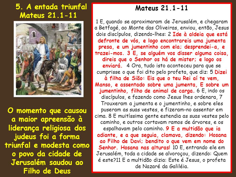 Mateus 21.1-11 1 E, quando se aproximaram de Jerusalém, e chegaram a Betfagé, ao Monte das Oliveiras, enviou, então, Jesus dois discípulos, dizendo-lh