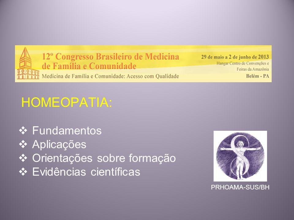 HOMEOPATIA: Fundamentos Aplicações Orientações sobre formação Evidências científicas PRHOAMA-SUS/BH
