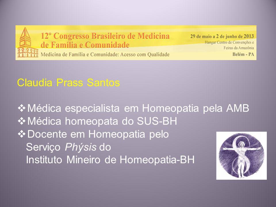 Claudia Prass Santos Médica especialista em Homeopatia pela AMB Médica homeopata do SUS-BH Docente em Homeopatia pelo Serviço Phýsis do Instituto Mine