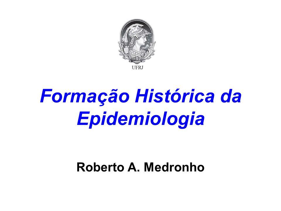 Formação Histórica da Epidemiologia Roberto A. Medronho