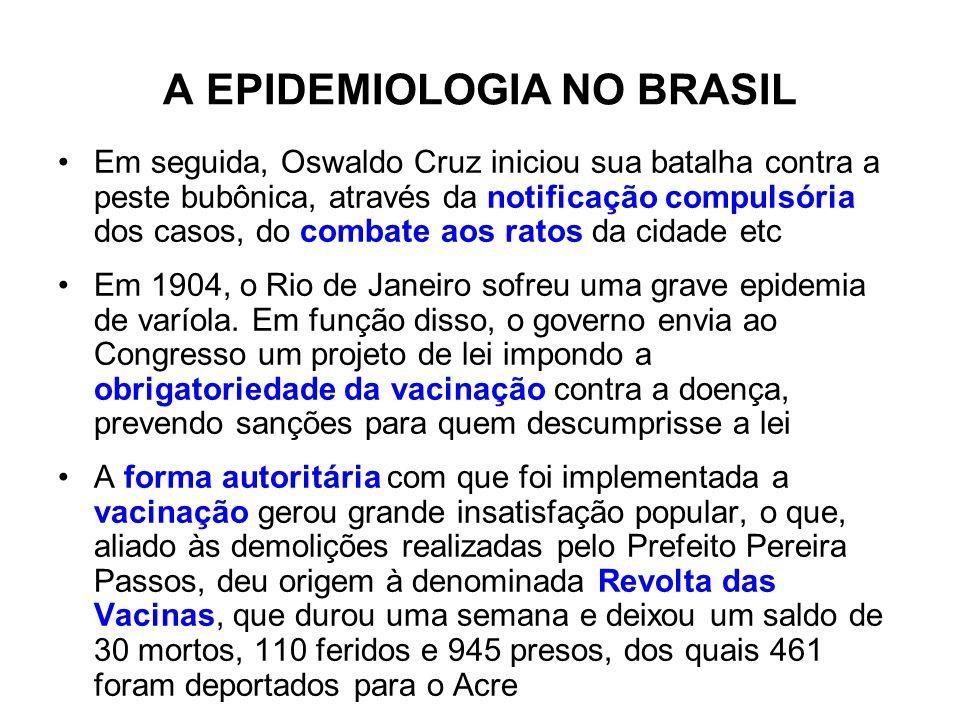 A EPIDEMIOLOGIA NO BRASIL Em seguida, Oswaldo Cruz iniciou sua batalha contra a peste bubônica, através da notificação compulsória dos casos, do comba