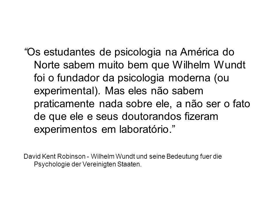 Os estudantes de psicologia na América do Norte sabem muito bem que Wilhelm Wundt foi o fundador da psicologia moderna (ou experimental).
