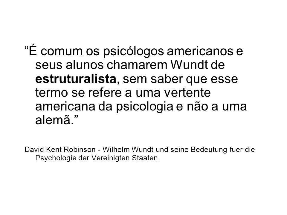 É comum os psicólogos americanos e seus alunos chamarem Wundt de estruturalista, sem saber que esse termo se refere a uma vertente americana da psicologia e não a uma alemã.