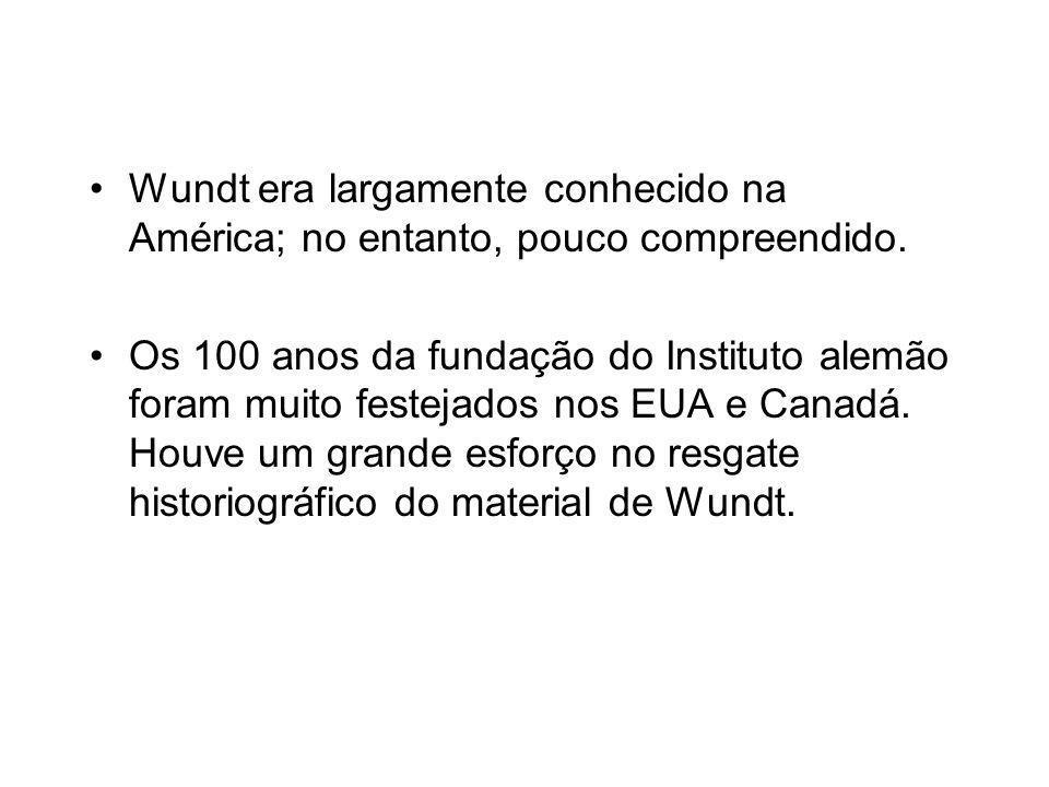 Wundt era largamente conhecido na América; no entanto, pouco compreendido.