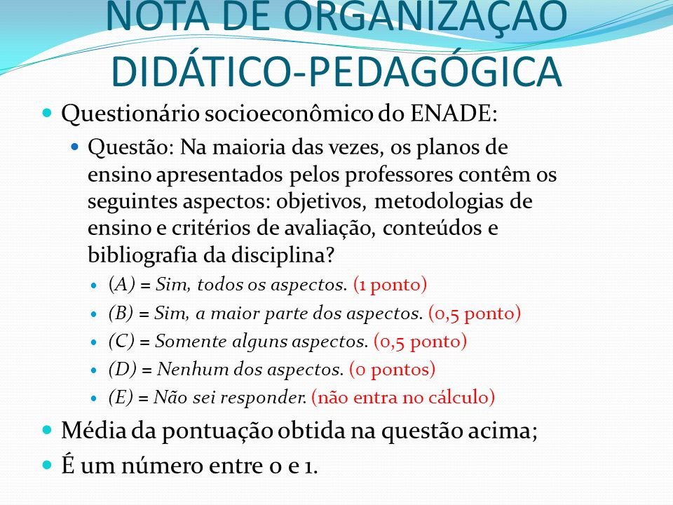 NOTA DE ORGANIZAÇÃO DIDÁTICO-PEDAGÓGICA Questionário socioeconômico do ENADE: Questão: Na maioria das vezes, os planos de ensino apresentados pelos pr