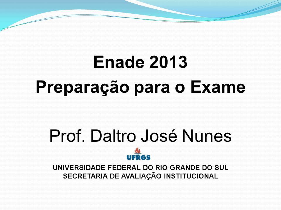 Enade 2013 Preparação para o Exame Prof. Daltro José Nunes UNIVERSIDADE FEDERAL DO RIO GRANDE DO SUL SECRETARIA DE AVALIAÇÃO INSTITUCIONAL
