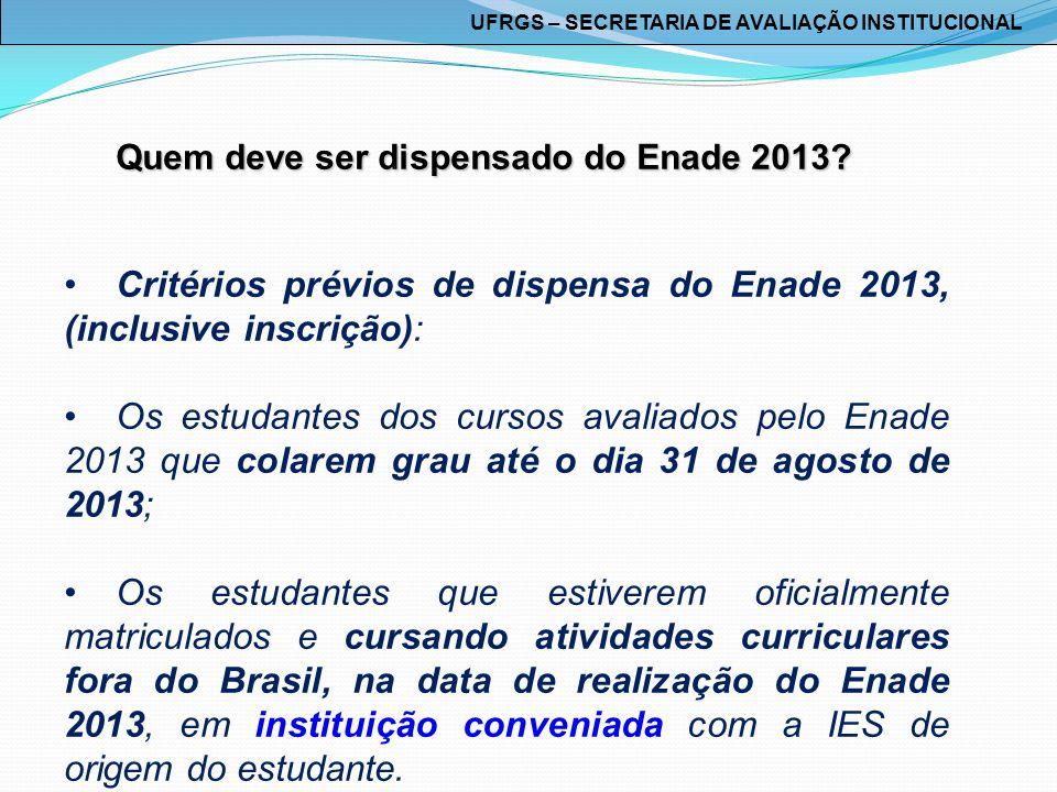 Quem deve ser dispensado do Enade 2013? Critérios prévios de dispensa do Enade 2013, (inclusive inscrição): Os estudantes dos cursos avaliados pelo En