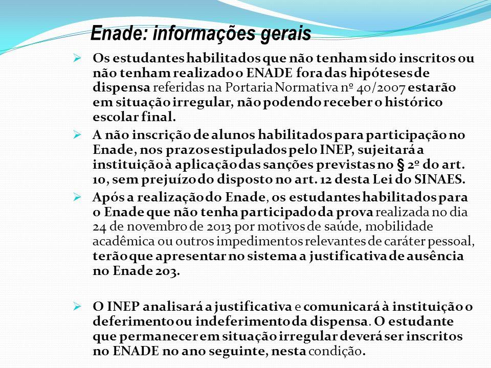 Enade: informações gerais Os estudantes habilitados que não tenham sido inscritos ou não tenham realizado o ENADE fora das hipóteses de dispensa refer