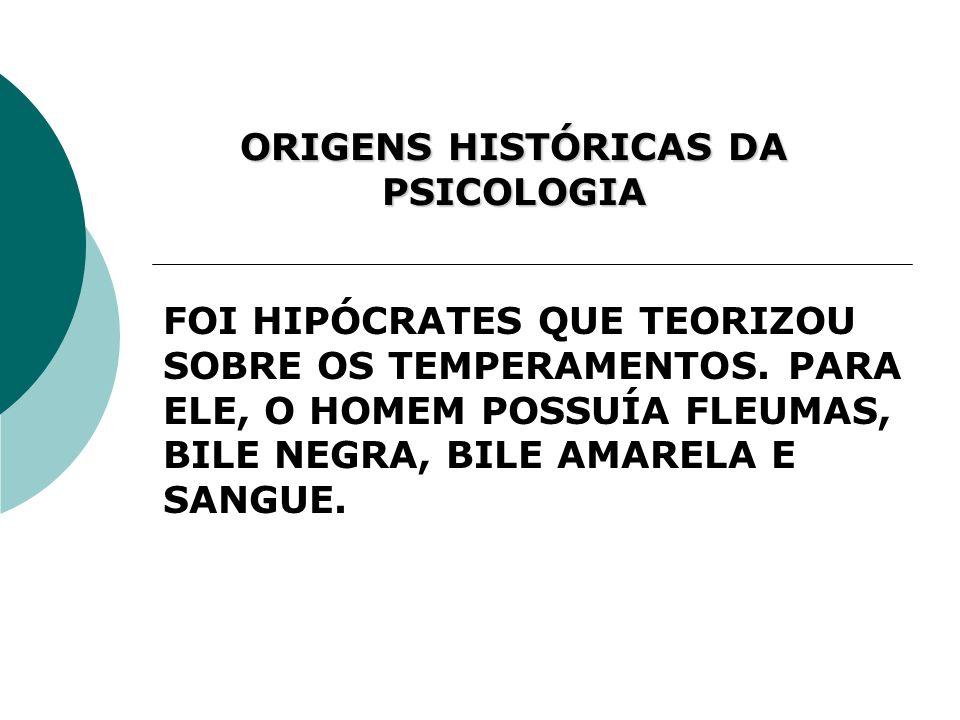 ORIGENS HISTÓRICAS DA PSICOLOGIA FOI HIPÓCRATES QUE TEORIZOU SOBRE OS TEMPERAMENTOS. PARA ELE, O HOMEM POSSUÍA FLEUMAS, BILE NEGRA, BILE AMARELA E SAN