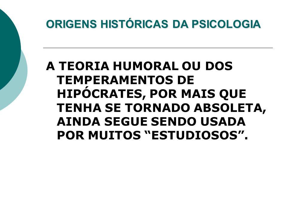 ORIGENS HISTÓRICAS DA PSICOLOGIA A TEORIA HUMORAL OU DOS TEMPERAMENTOS DE HIPÓCRATES, POR MAIS QUE TENHA SE TORNADO ABSOLETA, AINDA SEGUE SENDO USADA