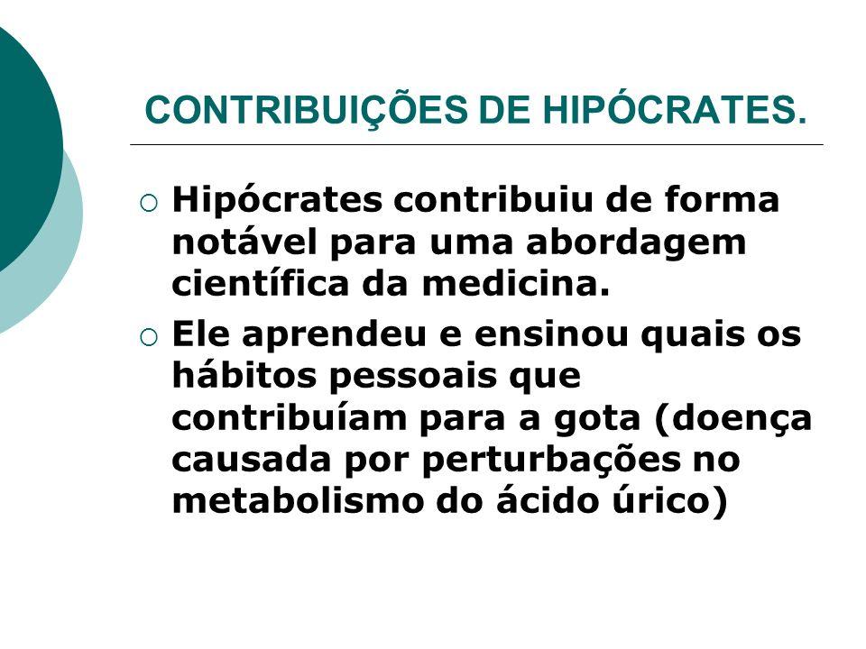 Hipócrates contribuiu de forma notável para uma abordagem científica da medicina. Ele aprendeu e ensinou quais os hábitos pessoais que contribuíam par