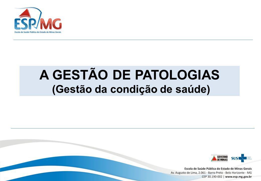 A GESTÃO DE PATOLOGIAS (Gestão da condição de saúde)