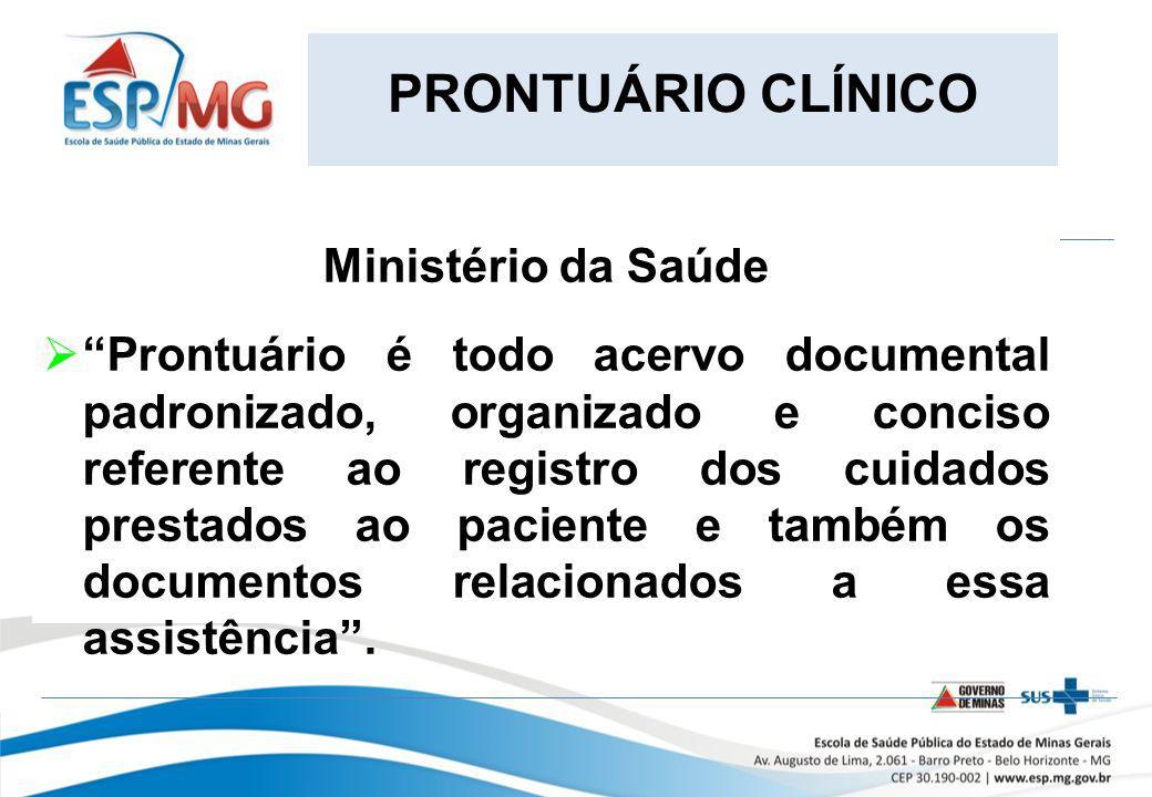 PRONTUÁRIO CLÍNICO Ministério da Saúde Prontuário é todo acervo documental padronizado, organizado e conciso referente ao registro dos cuidados presta