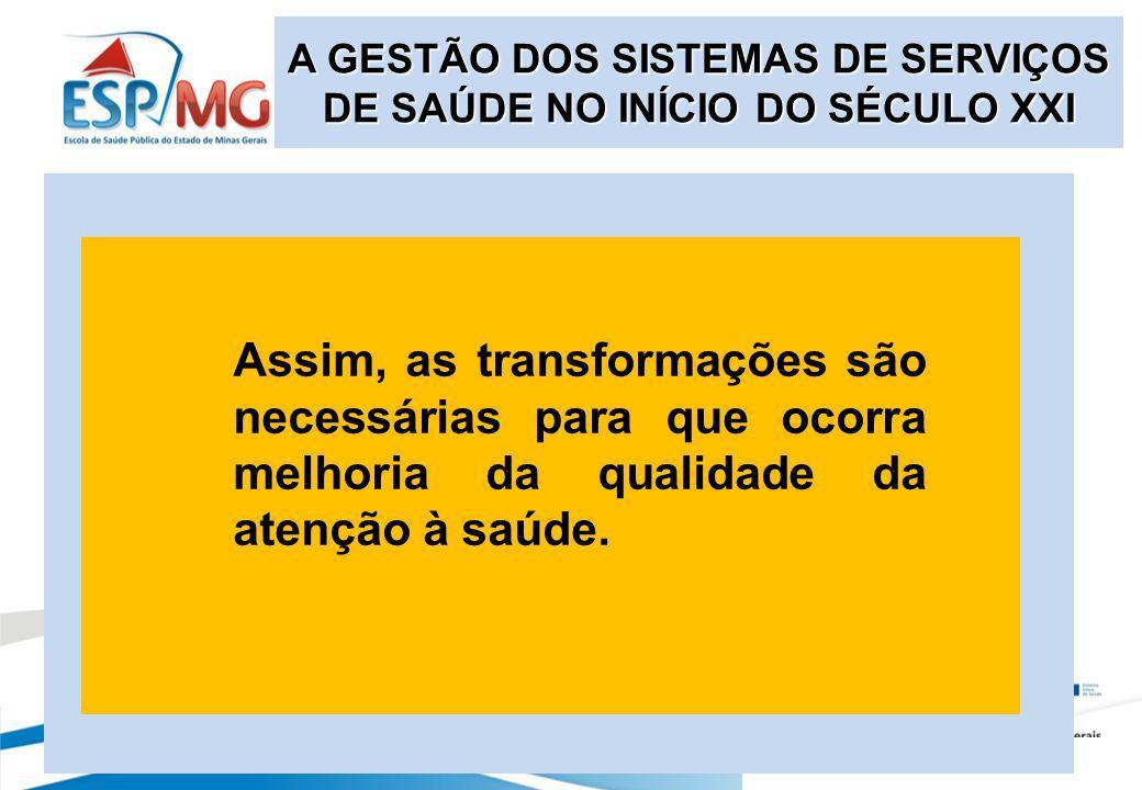 Assim, as transformações são necessárias para que ocorra melhoria da qualidade da atenção à saúde.