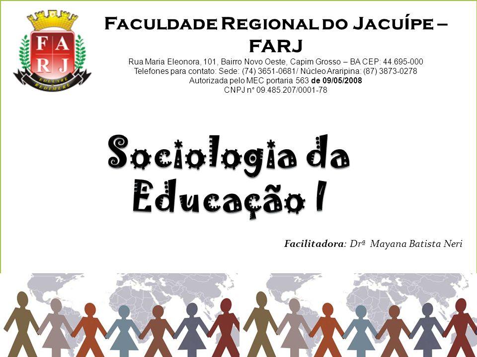 Facilitadora: Drª Mayana Batista Neri Faculdade Regional do Jacu í pe – FARJ Rua Maria Eleonora, 101, Bairro Novo Oeste, Capim Grosso – BA CEP: 44.695