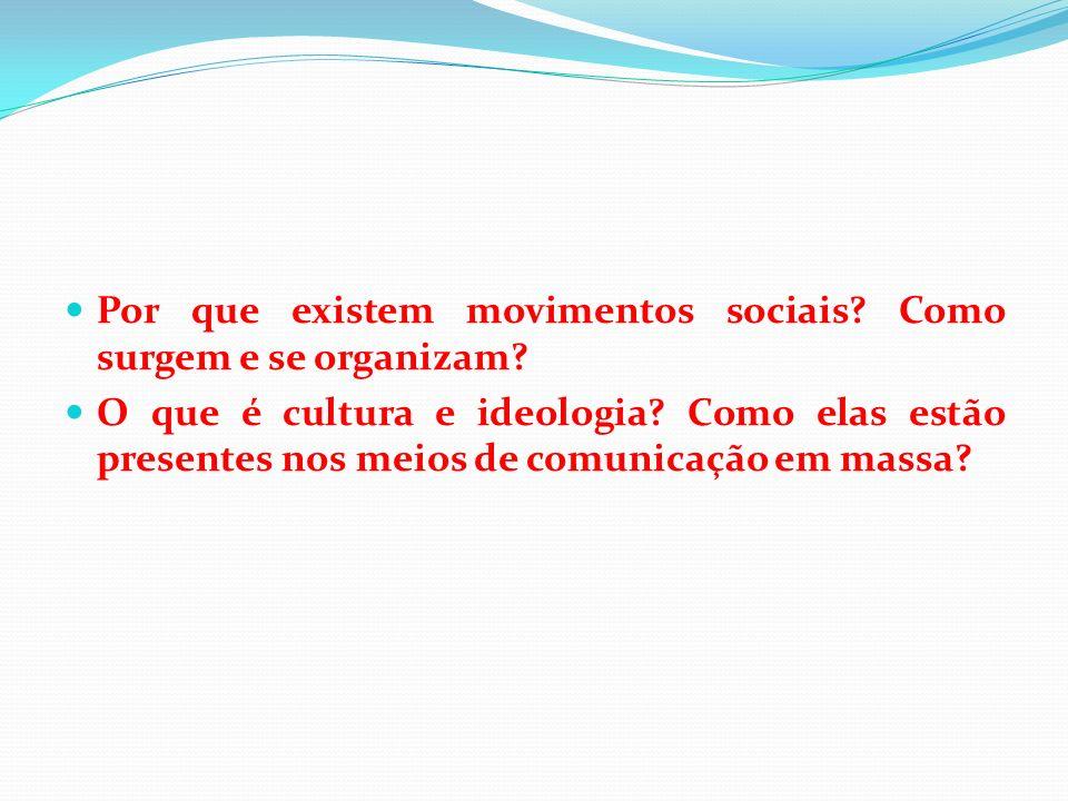 Por que existem movimentos sociais? Como surgem e se organizam? O que é cultura e ideologia? Como elas estão presentes nos meios de comunicação em mas