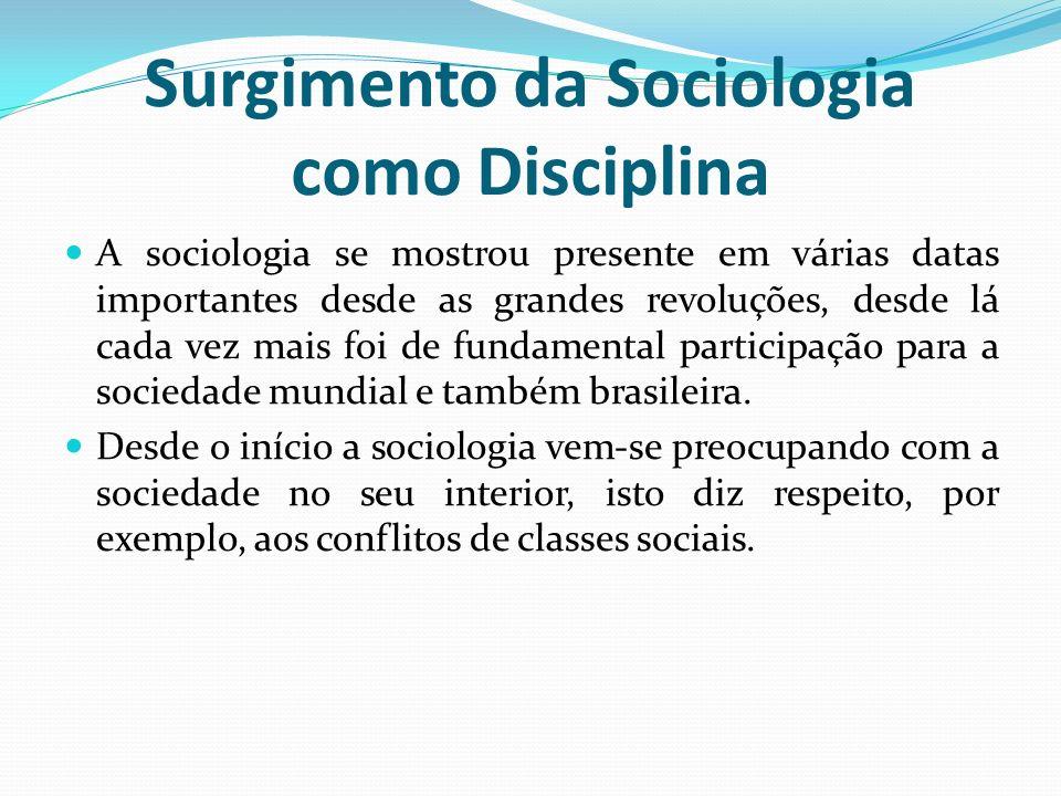 Surgimento da Sociologia como Disciplina A sociologia se mostrou presente em várias datas importantes desde as grandes revoluções, desde lá cada vez m