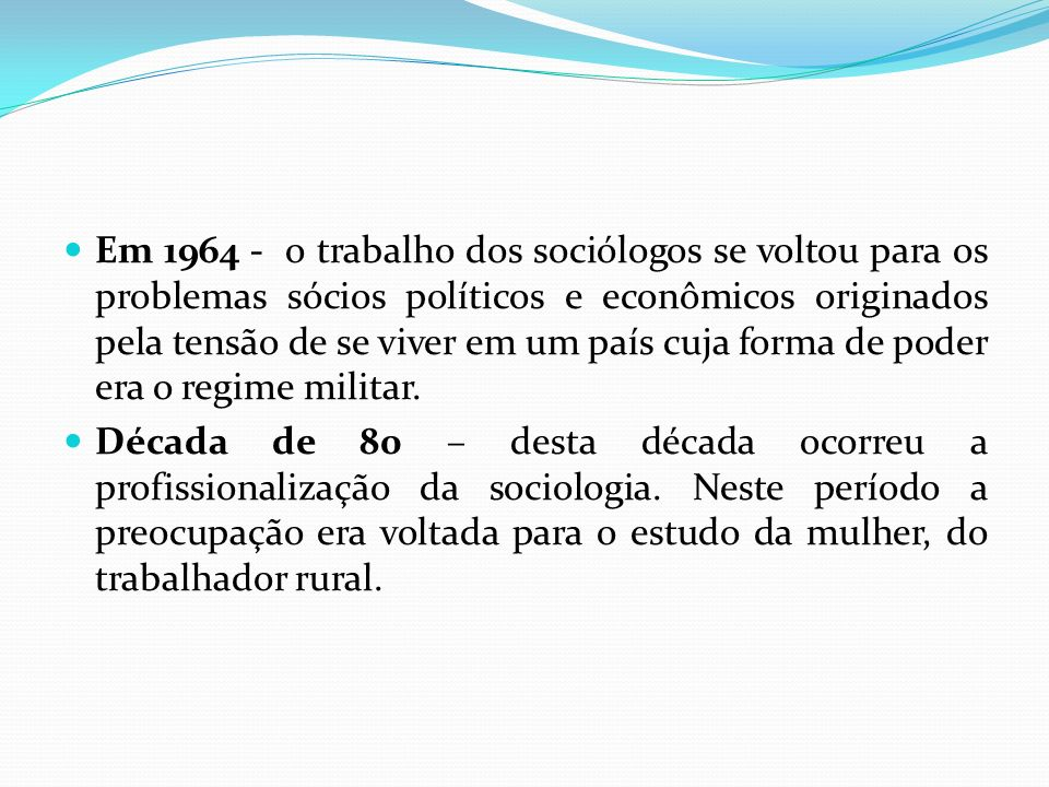 Em 1964 - o trabalho dos sociólogos se voltou para os problemas sócios políticos e econômicos originados pela tensão de se viver em um país cuja forma