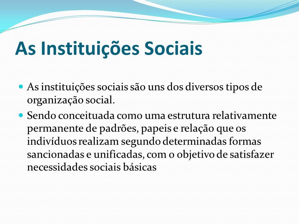 As Instituições Sociais As instituições sociais são uns dos diversos tipos de organização social. Sendo conceituada como uma estrutura relativamente p