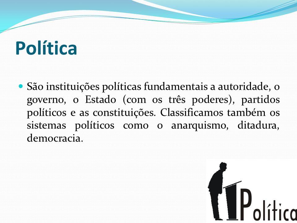 Política São instituições políticas fundamentais a autoridade, o governo, o Estado (com os três poderes), partidos políticos e as constituições. Class