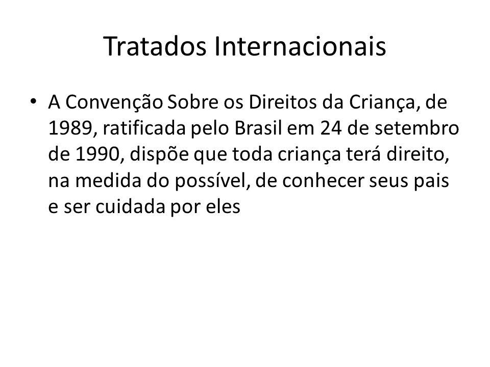Tratados Internacionais A Convenção Sobre os Direitos da Criança, de 1989, ratificada pelo Brasil em 24 de setembro de 1990, dispõe que toda criança t