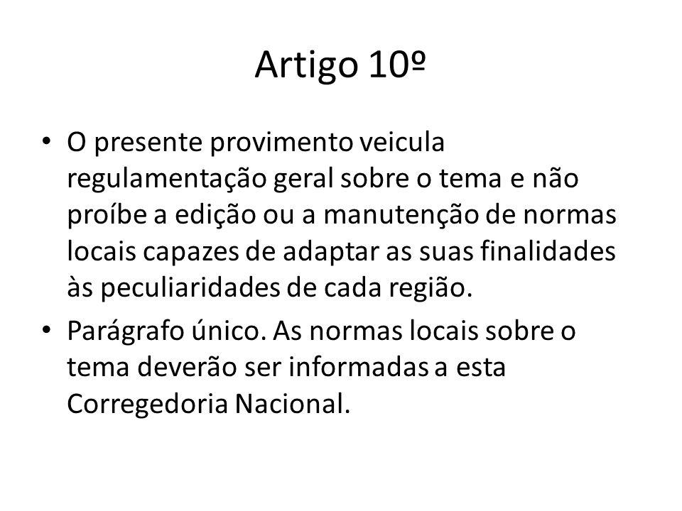 Artigo 10º O presente provimento veicula regulamentação geral sobre o tema e não proíbe a edição ou a manutenção de normas locais capazes de adaptar a