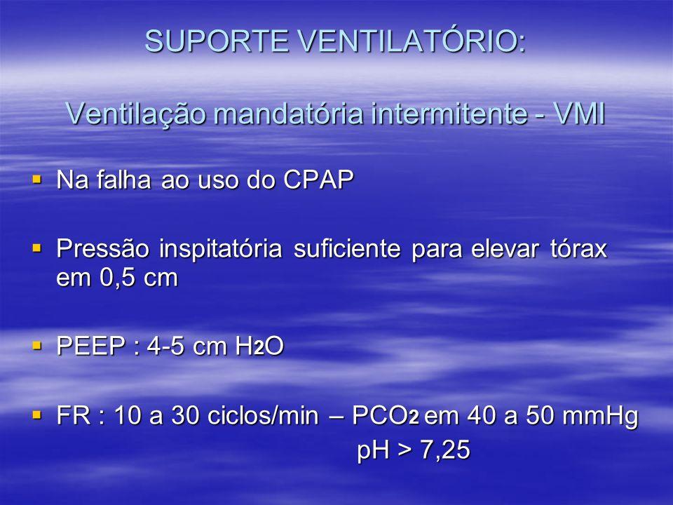 SUPORTE VENTILATÓRIO: Ventilação mandatória intermitente - VMI Na falha ao uso do CPAP Na falha ao uso do CPAP Pressão inspitatória suficiente para el
