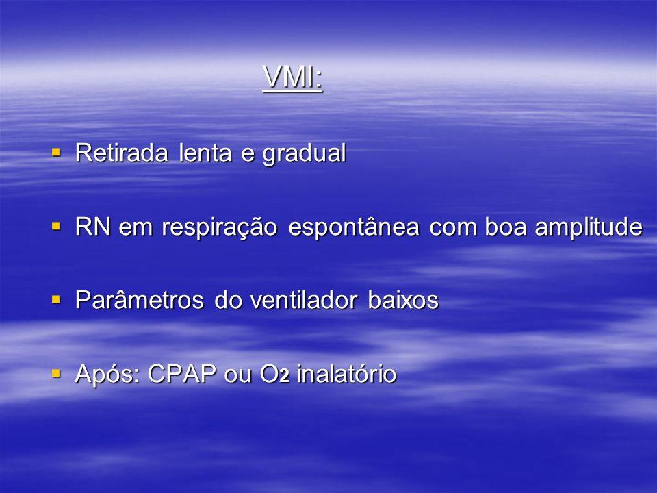 VMI: VMI: Retirada lenta e gradual Retirada lenta e gradual RN em respiração espontânea com boa amplitude RN em respiração espontânea com boa amplitud