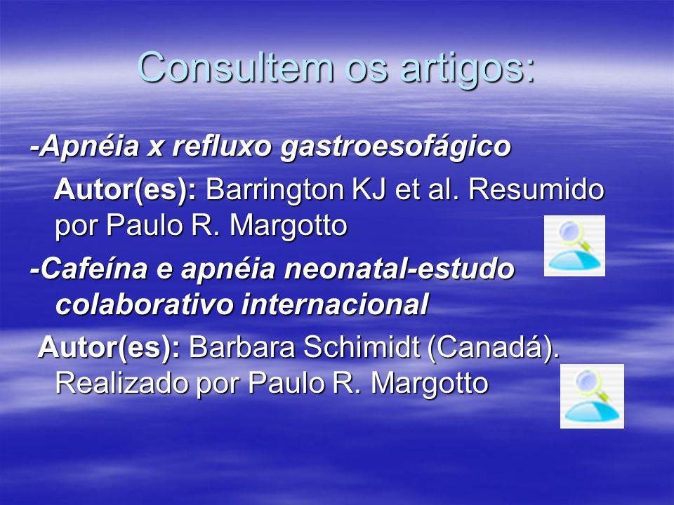 Consultem os artigos: -Apnéia x refluxo gastroesofágico Autor(es): Barrington KJ et al. Resumido por Paulo R. Margotto Autor(es): Barrington KJ et al.