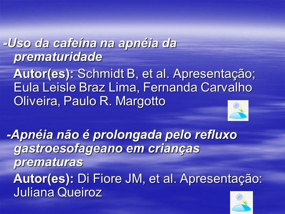 -Uso da cafeína na apnéia da prematuridade Autor(es): Schmidt B, et al. Apresentação; Eula Leisle Braz Lima, Fernanda Carvalho Oliveira, Paulo R. Marg