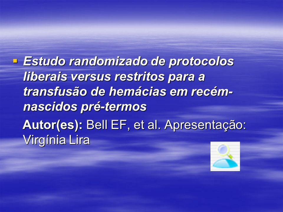 Estudo randomizado de protocolos liberais versus restritos para a transfusão de hemácias em recém- nascidos pré-termos Estudo randomizado de protocolo