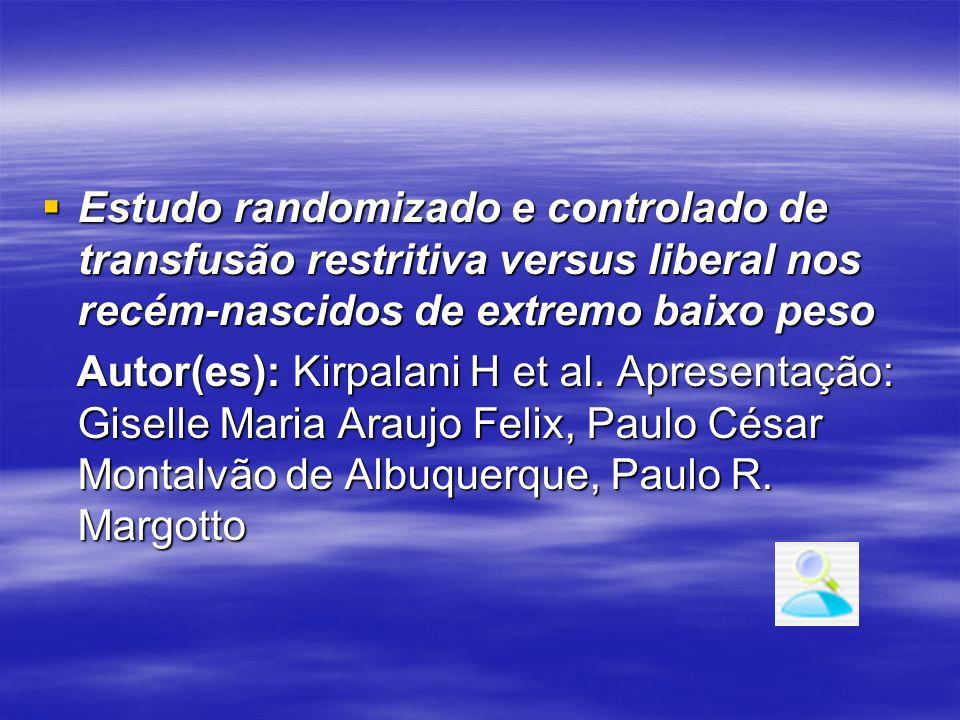 Estudo randomizado e controlado de transfusão restritiva versus liberal nos recém-nascidos de extremo baixo peso Estudo randomizado e controlado de tr