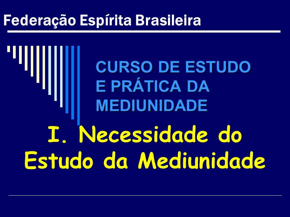 CURSO DE ESTUDO E PRÁTICA DA MEDIUNIDADE I. Necessidade do Estudo da Mediunidade Federação Espírita Brasileira