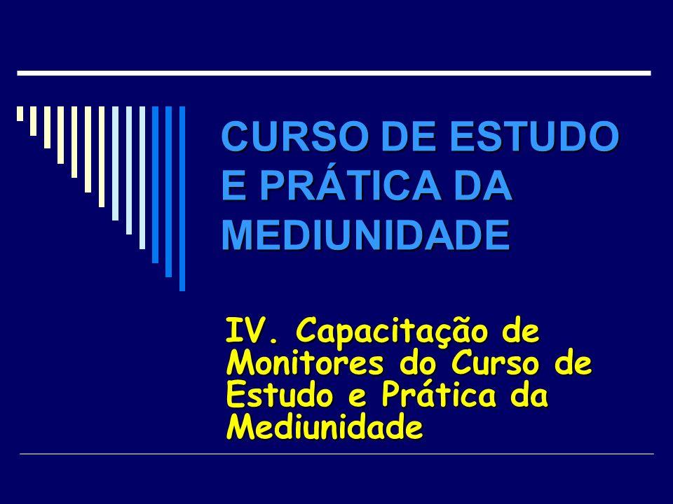 CURSO DE ESTUDO E PRÁTICA DA MEDIUNIDADE IV. Capacitação de Monitores do Curso de Estudo e Prática da Mediunidade