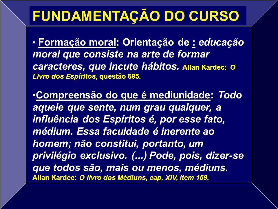 Formação moral: Orientação de : educação moral que consiste na arte de formar caracteres, que incute hábitos. Allan Kardec: O Livro dos Espíritos, que