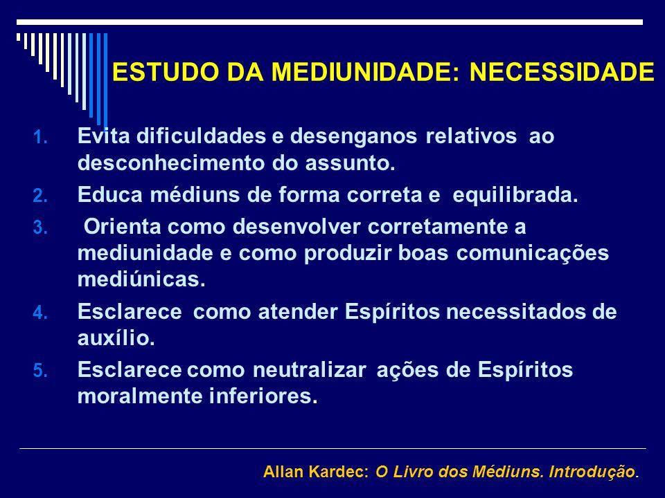 ESTUDO DA MEDIUNIDADE: NECESSIDADE 1. Evita dificuldades e desenganos relativos ao desconhecimento do assunto. 2. Educa médiuns de forma correta e equ