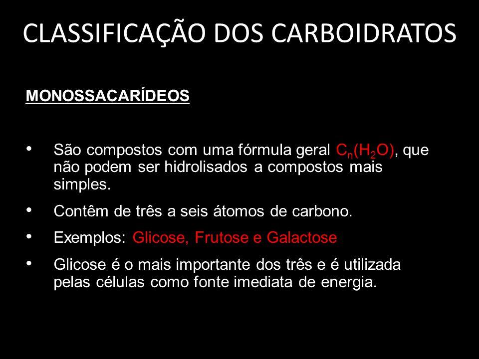 CLASSIFICAÇÃO DOS CARBOIDRATOS MONOSSACARÍDEOS São compostos com uma fórmula geral C n (H 2 O), que não podem ser hidrolisados a compostos mais simples.