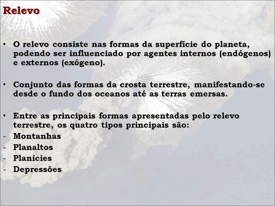 Relevo O relevo consiste nas formas da superfície do planeta, podendo ser influenciado por agentes internos (endógenos) e externos (exógeno). O relevo