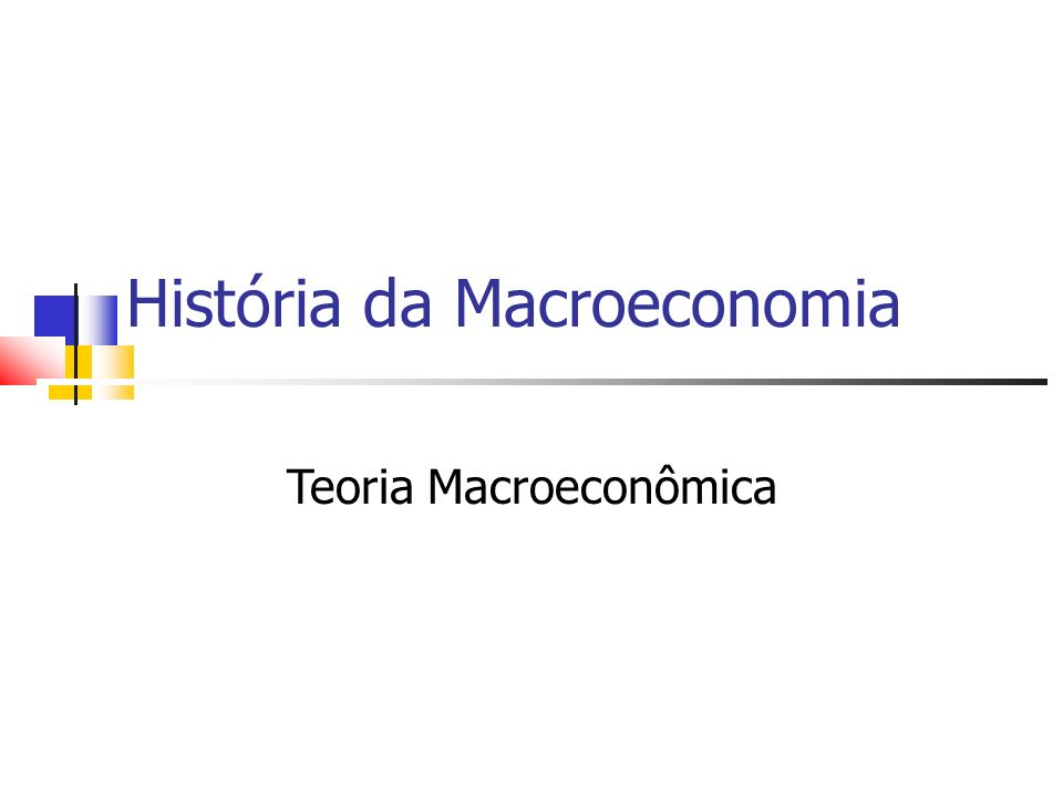 História da Macroeconomia Teoria Macroeconômica