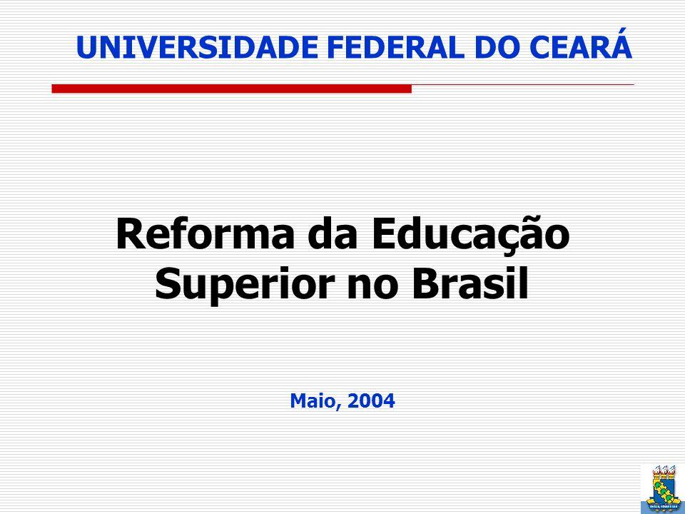 UNIVERSIDADE FEDERAL DO CEARÁ Reforma da Educação Superior no Brasil Maio, 2004