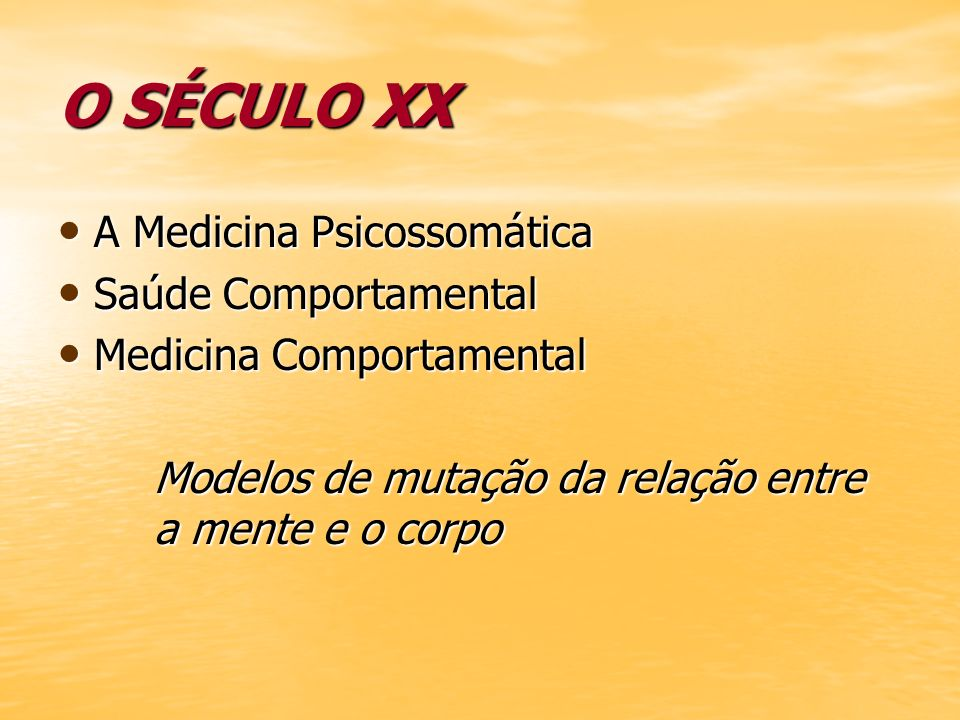 O SÉCULO XX A Medicina Psicossomática A Medicina Psicossomática Saúde Comportamental Saúde Comportamental Medicina Comportamental Medicina Comportamen