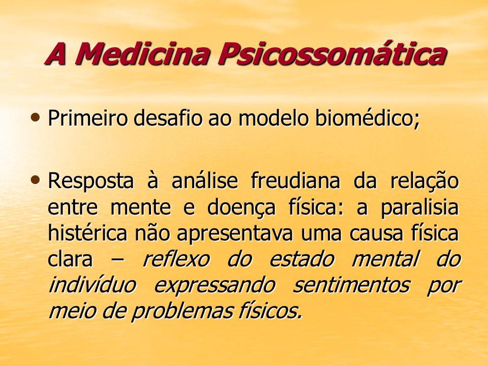 A Medicina Psicossomática Primeiro desafio ao modelo biomédico; Primeiro desafio ao modelo biomédico; Resposta à análise freudiana da relação entre me