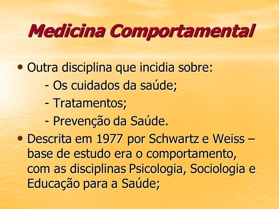 Medicina Comportamental Outra disciplina que incidia sobre: Outra disciplina que incidia sobre: - Os cuidados da saúde; - Tratamentos; - Prevenção da