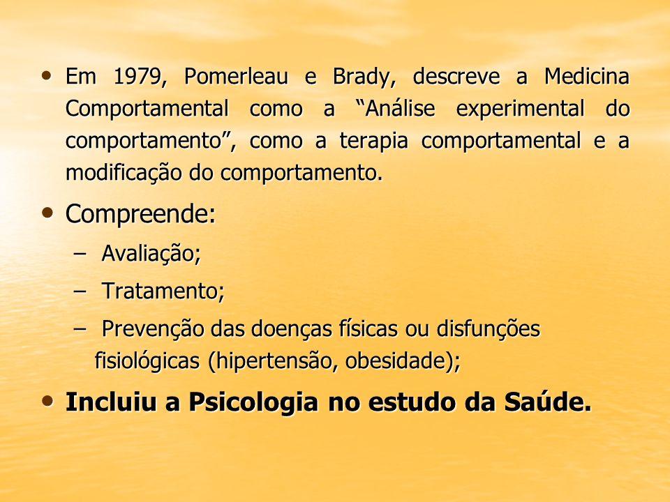 Em 1979, Pomerleau e Brady, descreve a Medicina Comportamental como a Análise experimental do comportamento, como a terapia comportamental e a modific