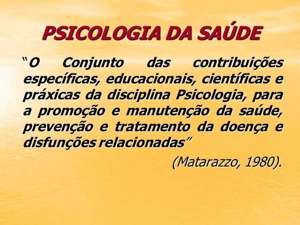 PSICOLOGIA DA SAÚDE O Conjunto das contribuições específicas, educacionais, científicas e práxicas da disciplina Psicologia, para a promoção e manuten