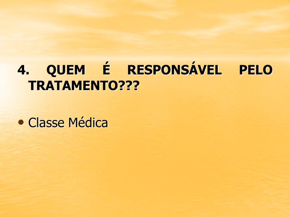 4. QUEM É RESPONSÁVEL PELO TRATAMENTO??? Classe Médica Classe Médica
